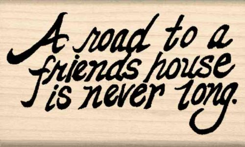 A Road to a Friends House is Never Long Rubber Stamp